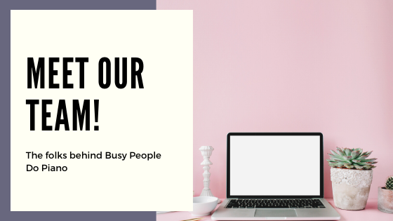 Meet Our Team: The Folks Behind Busy People Do Piano