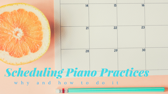 Scheduling Piano Practice: the WHY and HOW
