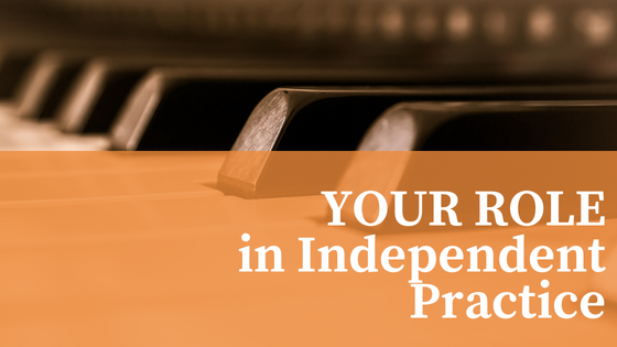Independent Piano Practice: What It Looks Like & Your Role In It