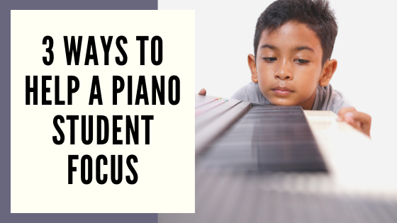 Help Your Piano Student Focus