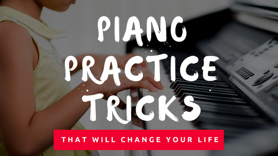 Piano Practice Tricks That Will Change Your Life