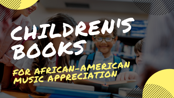 Children's Books for African-American Music Appreciation Month