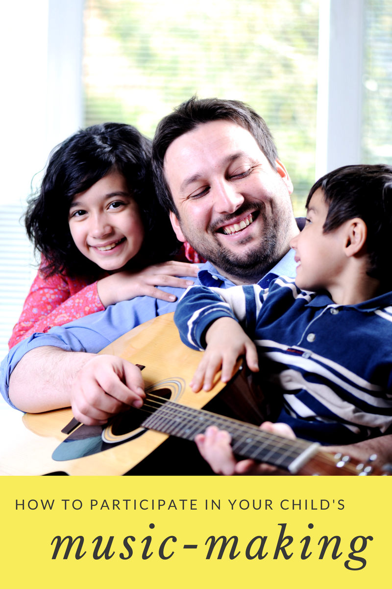 How to Participate in Your Child's Music-Making.
