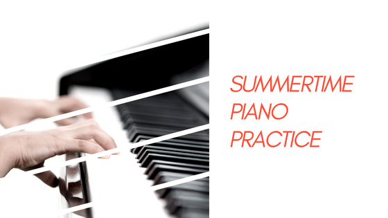 Summertime Piano Practice: Tips and Ideas
